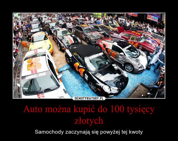 Auto można kupić do 100 tysięcy złotych – Samochody zaczynają się powyżej tej kwoty