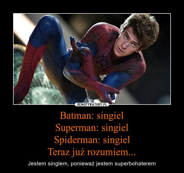 Batman: singielSuperman: singielSpiderman: singielTeraz już rozumiem... – Jestem singlem, ponieważ jestem superbohaterem