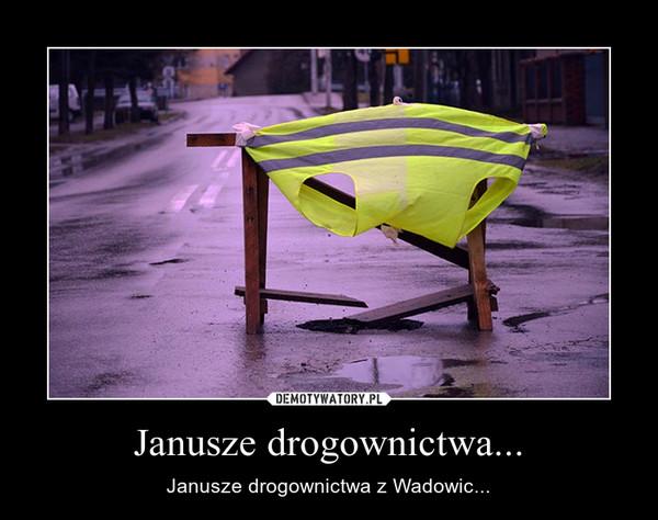Janusze drogownictwa... – Janusze drogownictwa z Wadowic...