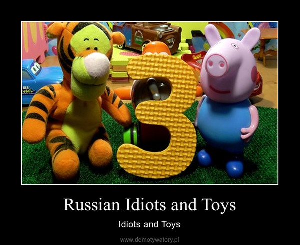 Russian Idiots and Toys – Idiots and Toys