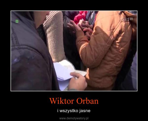 Wiktor Orban – i wszystko jasne
