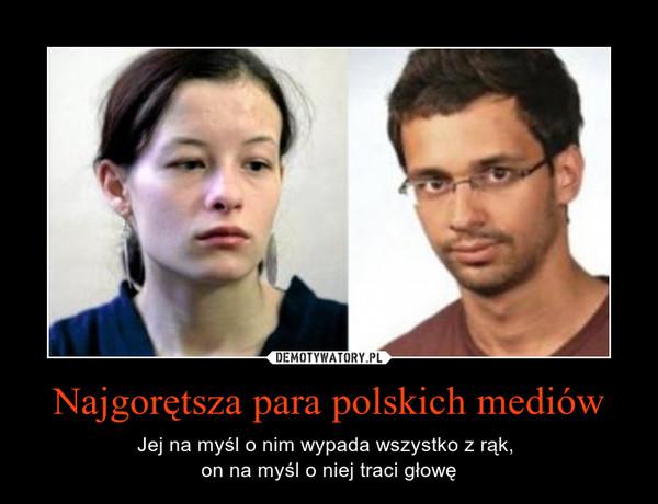 Najgorętsza para polskich mediów – Jej na myśl o nim wypada wszystko z rąk, on na myśl o niej traci głowę