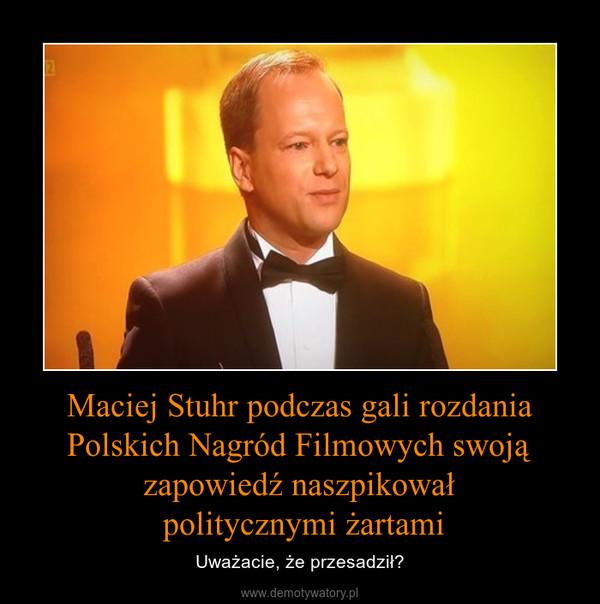Maciej Stuhr podczas gali rozdania Polskich Nagród Filmowych swoją zapowiedź naszpikował politycznymi żartami – Uważacie, że przesadził?
