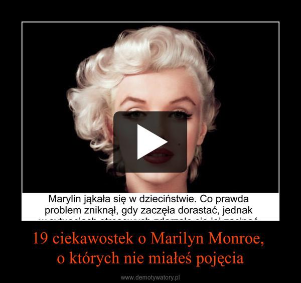 19 ciekawostek o Marilyn Monroe, o których nie miałeś pojęcia –