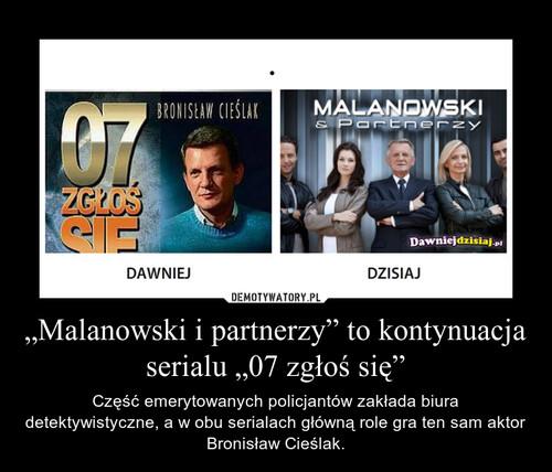 """""""Malanowski i partnerzy"""" to kontynuacja  serialu """"07 zgłoś się"""""""