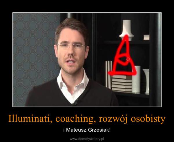 Illuminati, coaching, rozwój osobisty – i Mateusz Grzesiak!