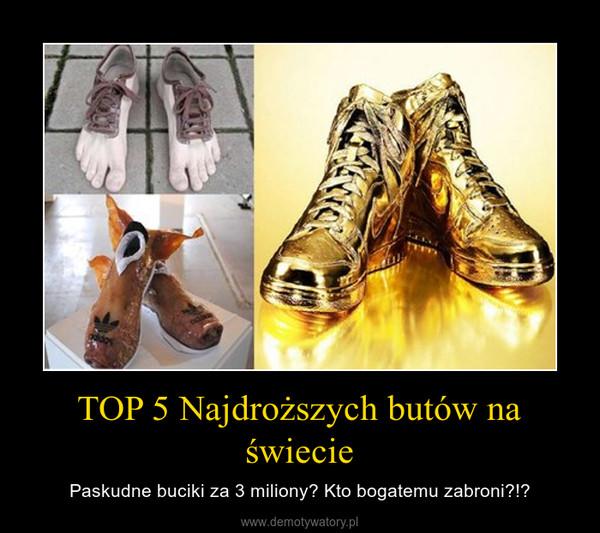 TOP 5 Najdroższych butów na świecie – Paskudne buciki za 3 miliony? Kto bogatemu zabroni?!?