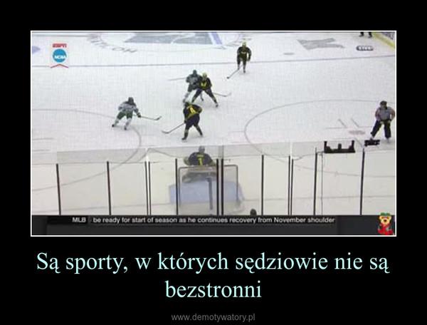 Są sporty, w których sędziowie nie są bezstronni –
