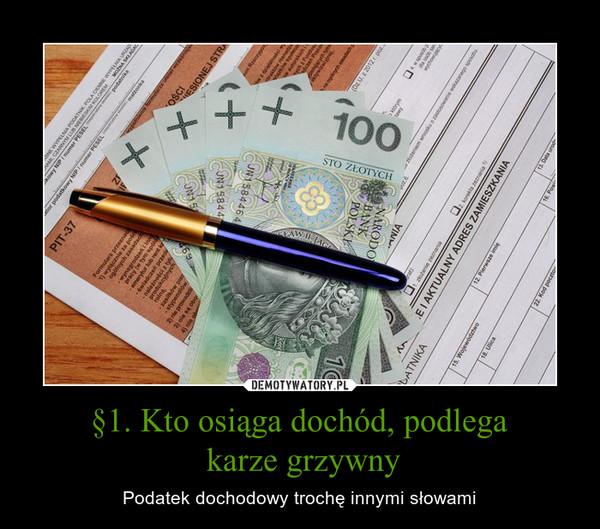 §1. Kto osiąga dochód, podlega karze grzywny – Podatek dochodowy trochę innymi słowami