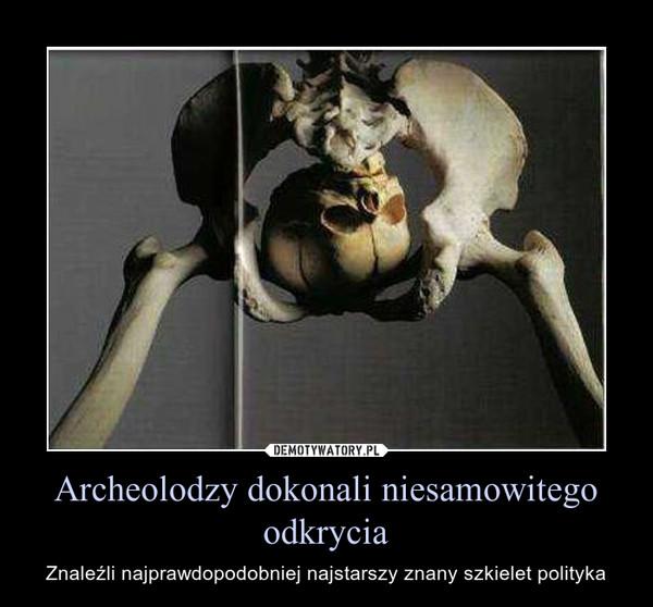 Archeolodzy dokonali niesamowitego odkrycia – Znaleźli najprawdopodobniej najstarszy znany szkielet polityka