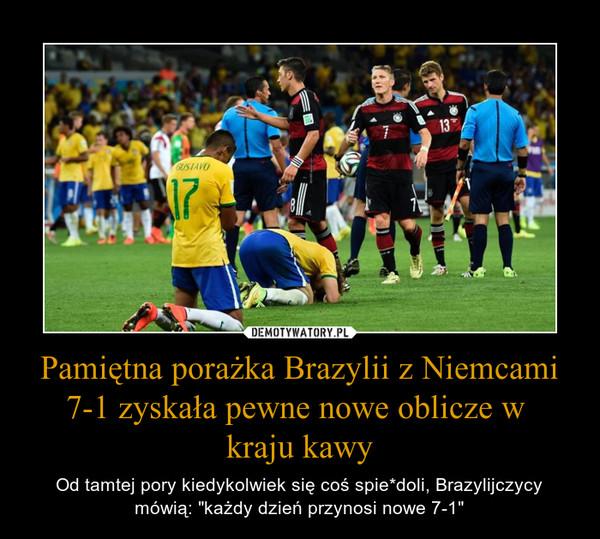 """Pamiętna porażka Brazylii z Niemcami 7-1 zyskała pewne nowe oblicze w kraju kawy – Od tamtej pory kiedykolwiek się coś spie*doli, Brazylijczycy mówią: """"każdy dzień przynosi nowe 7-1"""""""