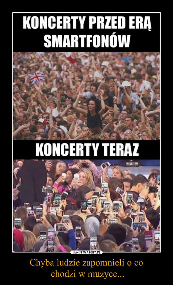 Chyba ludzie zapomnieli o co chodzi w muzyce... –