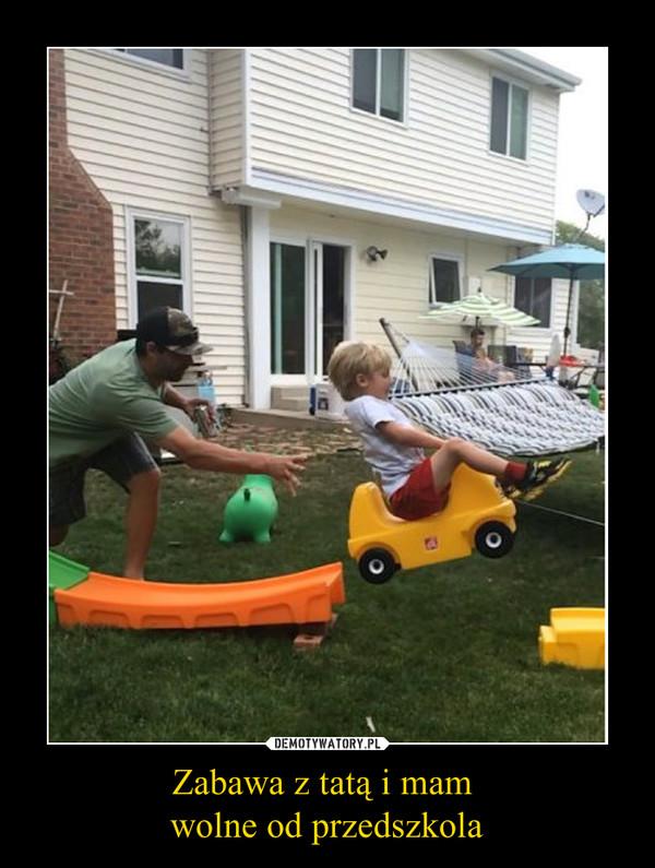 Zabawa z tatą i mam wolne od przedszkola –