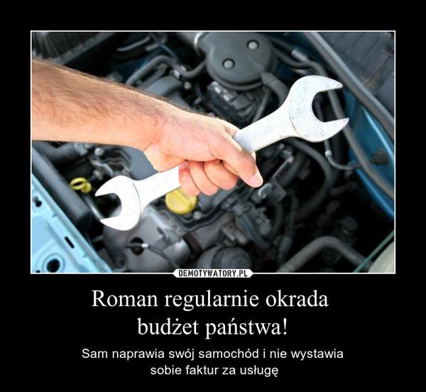 Roman regularnie okrada budżet państwa! – Sam naprawia swój samochód i nie wystawia sobie faktur za usługę