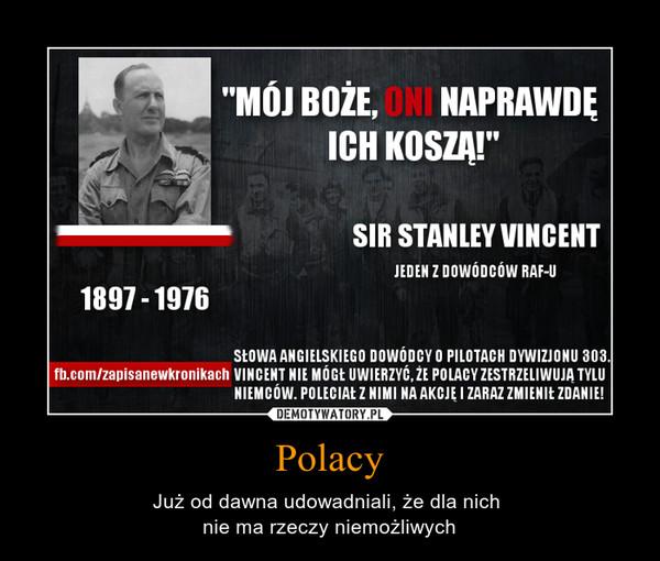 Polacy – Już od dawna udowadniali, że dla nich nie ma rzeczy niemożliwych