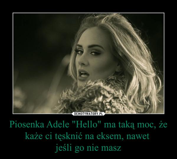 """Piosenka Adele """"Hello"""" ma taką moc, że każe ci tęsknić na eksem, nawet jeśli go nie masz –"""
