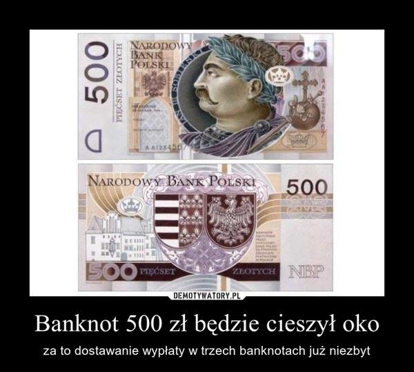 Banknot 500 zł będzie cieszył oko – za to dostawanie wypłaty w trzech banknotach już niezbyt