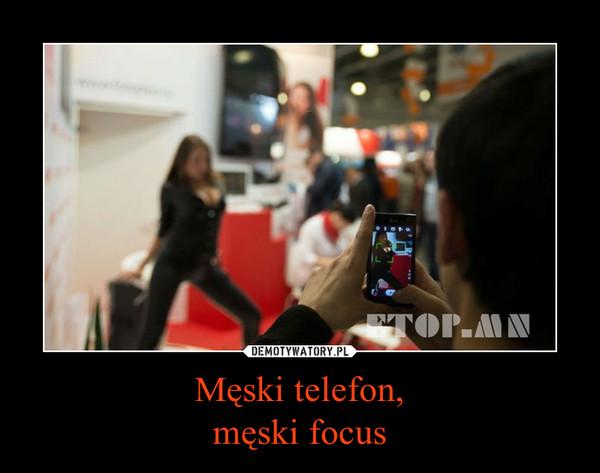 Męski telefon,męski focus –