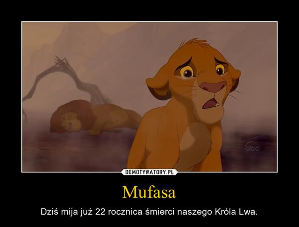 Mufasa – Dziś mija już 22 rocznica śmierci naszego Króla Lwa.