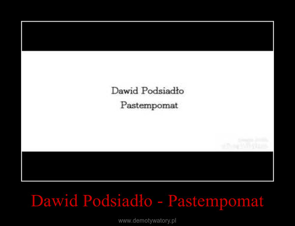 Dawid Podsiadło - Pastempomat –