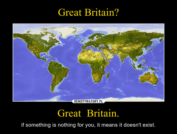 Great  Britain. – if something is nothing for you, it means it doesn't exist.