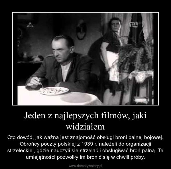 Jeden z najlepszych filmów, jaki widziałem – Oto dowód, jak ważna jest znajomość obsługi broni palnej bojowej. Obrońcy poczty polskiej z 1939 r. należeli do organizacji strzeleckiej, gdzie nauczyli się strzelać i obsługiwać broń palną. Te umiejętności pozwoliły im bronić się w chwili próby.
