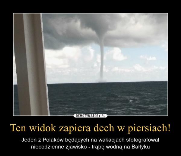 Ten widok zapiera dech w piersiach! – Jeden z Polaków będących na wakacjach sfotografował niecodzienne zjawisko - trąbę wodną na Bałtyku
