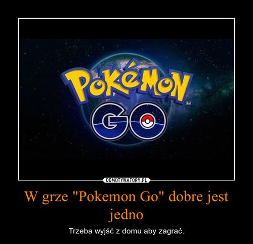"""W grze """"Pokemon Go"""" dobre jest jedno"""
