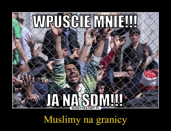 Muslimy na granicy –