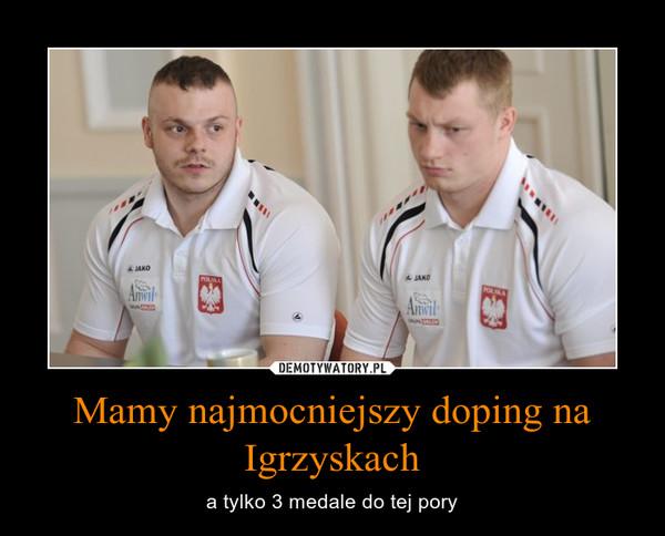 Mamy najmocniejszy doping na Igrzyskach – a tylko 3 medale do tej pory