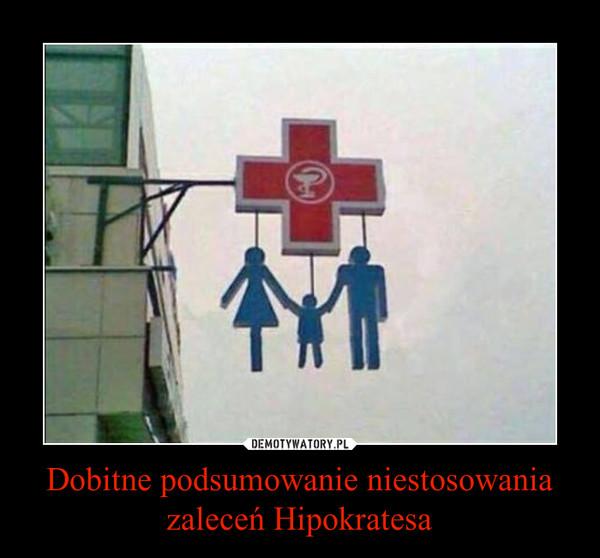 Dobitne podsumowanie niestosowania zaleceń Hipokratesa –