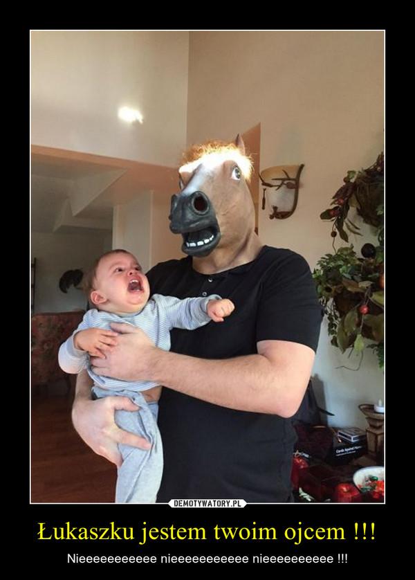 Łukaszku jestem twoim ojcem !!! – Nieeeeeeeeeee nieeeeeeeeeee nieeeeeeeeee !!!
