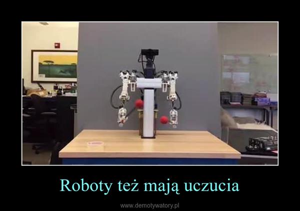 Roboty też mają uczucia –