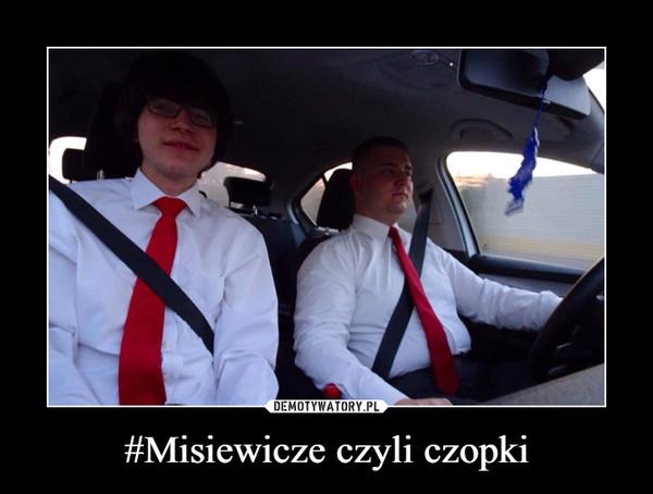 #Misiewicze czyli czopki –