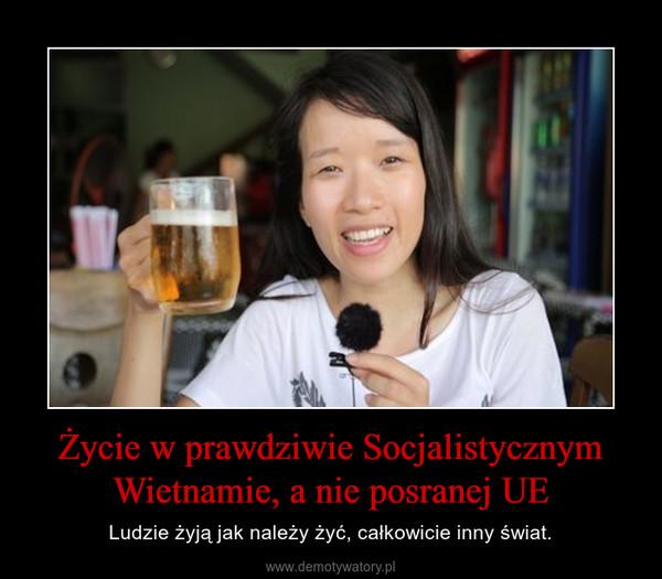 Życie w prawdziwie Socjalistycznym Wietnamie, a nie posranej UE – Ludzie żyją jak należy żyć, całkowicie inny świat.