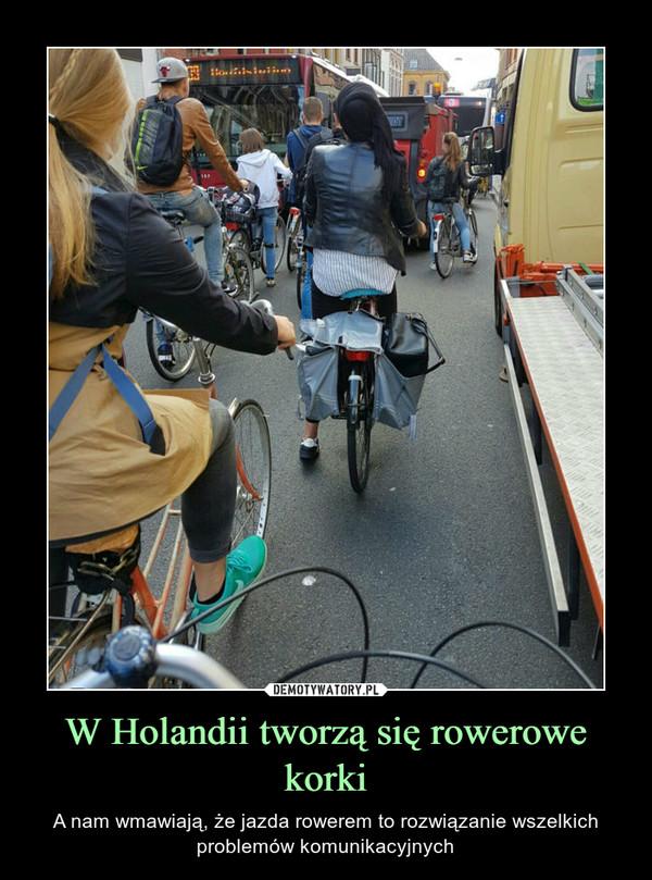 W Holandii tworzą się rowerowe korki – A nam wmawiają, że jazda rowerem to rozwiązanie wszelkich problemów komunikacyjnych