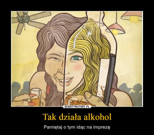 Tak działa alkohol – Pamiętaj o tym idąc na imprezę