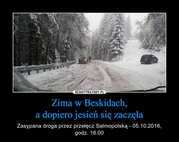 Zima w Beskidach,a dopiero jesień się zaczęła – Zasypana droga przez przełęcz Salmopolską - 05.10.2016,godz. 16.00