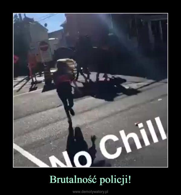 Brutalność policji! –