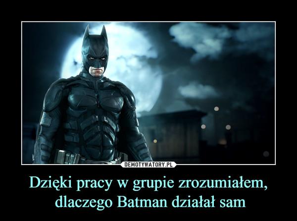 Dzięki pracy w grupie zrozumiałem, dlaczego Batman działał sam –