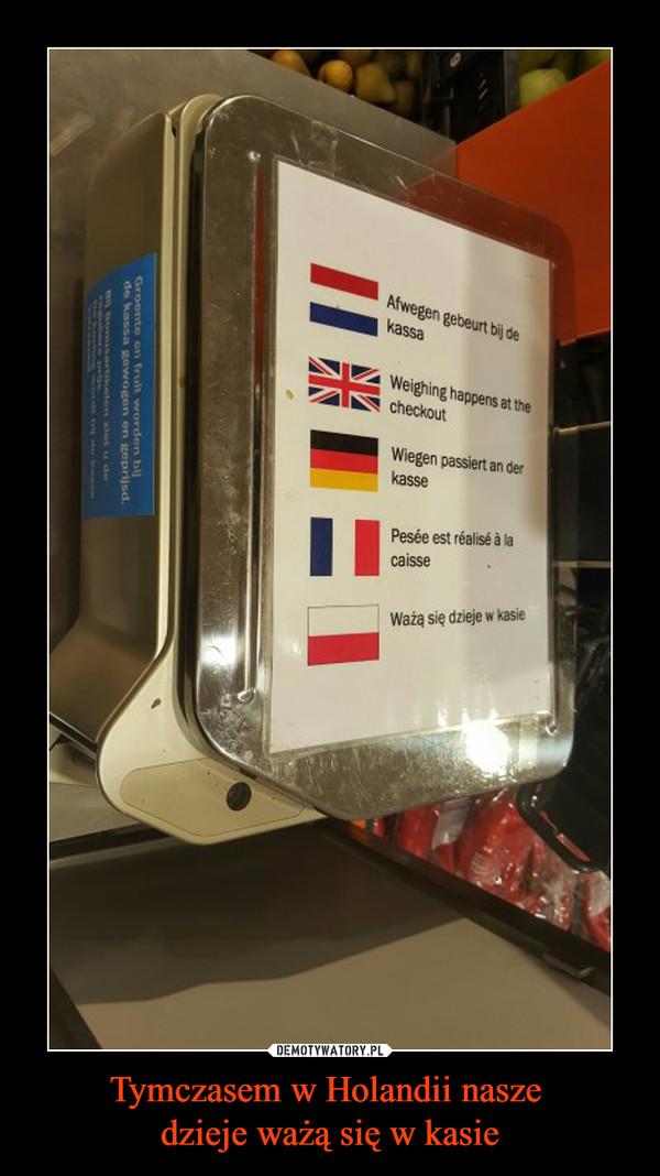 Tymczasem w Holandii nasze dzieje ważą się w kasie –  Ważą się dzieje w kasie