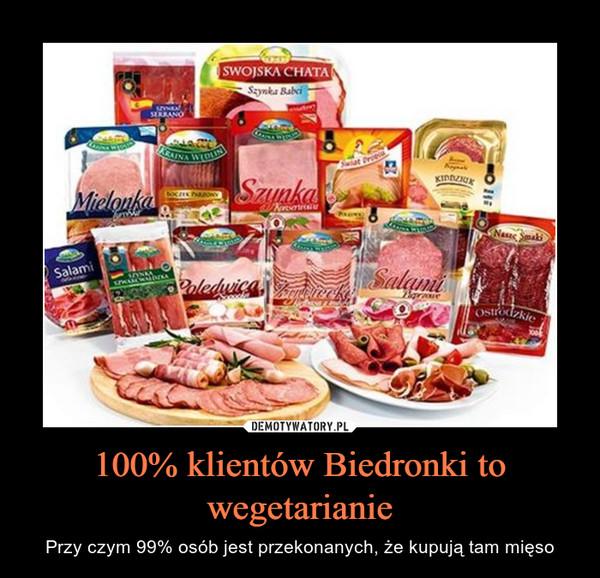 100% klientów Biedronki to wegetarianie – Przy czym 99% osób jest przekonanych, że kupują tam mięso