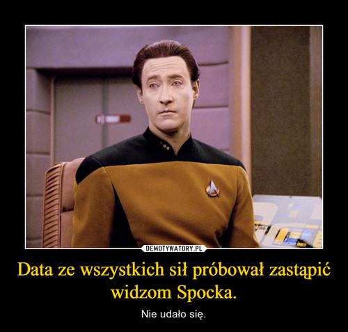 Data ze wszystkich sił próbował zastąpić widzom Spocka.