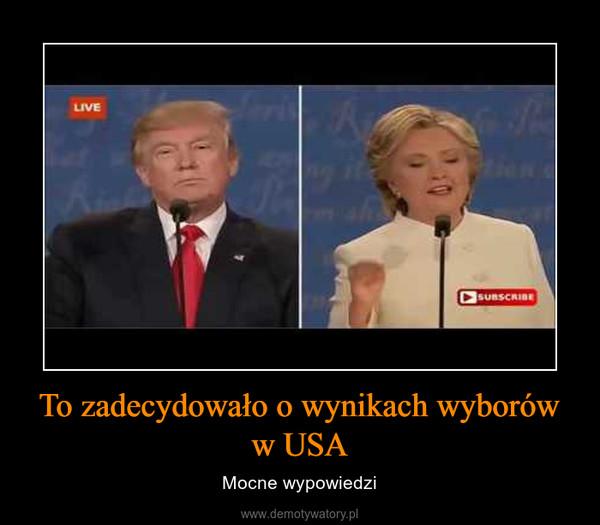 To zadecydowało o wynikach wyborów w USA – Mocne wypowiedzi