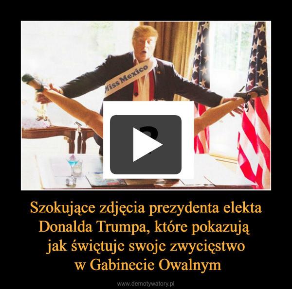 Szokujące zdjęcia prezydenta elekta Donalda Trumpa, które pokazują jak świętuje swoje zwycięstwo w Gabinecie Owalnym –