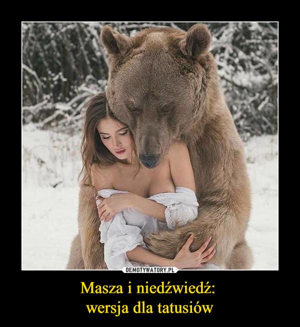Masza i niedźwiedź: wersja dla tatusiów –