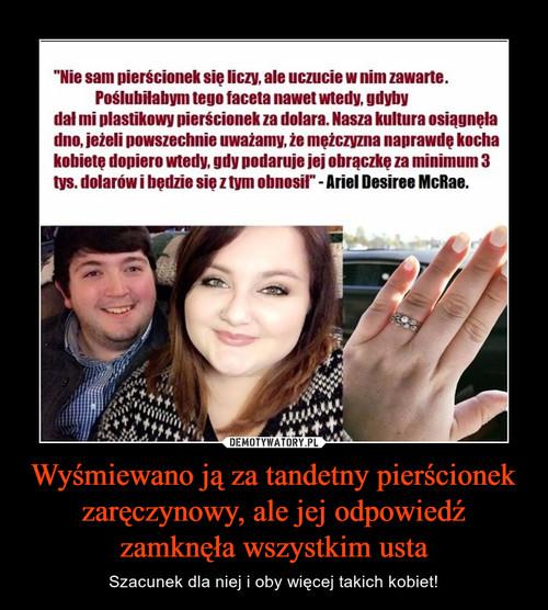 Wyśmiewano ją za tandetny pierścionek zaręczynowy, ale jej odpowiedź zamknęła wszystkim usta