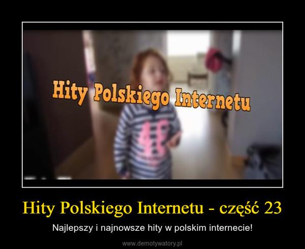 Hity Polskiego Internetu - część 23 – Najlepszy i najnowsze hity w polskim internecie!