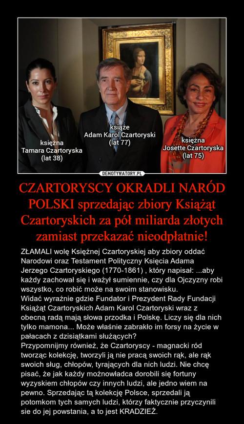 CZARTORYSCY OKRADLI NARÓD POLSKI sprzedając zbiory Książąt Czartoryskich za pół miliarda złotych zamiast przekazać nieodpłatnie!