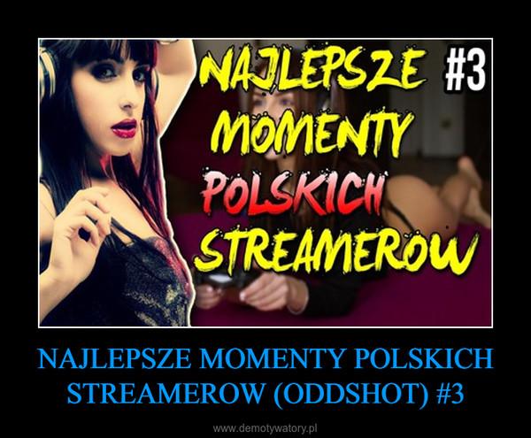 NAJLEPSZE MOMENTY POLSKICH STREAMEROW (ODDSHOT) #3 –